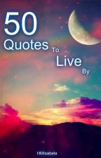 You should read - 50 Quotes To Live By - Wattpad