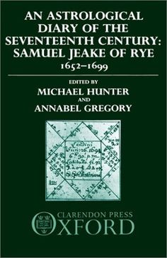 An Astrological Diary of the Seventeenth Century: Samuel Jeake of Rye 1652-1699 by Michael Hunter, http://www.amazon.com/dp/0198229623/ref=cm_sw_r_pi_dp_swtgrb1GWK2RD