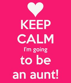 KEEP CALM I'm going to be an aunt!