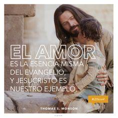"""""""El amor es la esencia misma del Evangelio, y Jesucristo es nuestro Ejemplo."""" —Presidente Thomas S. Monson."""" """"El amor: La esencia del Evangelio."""""""