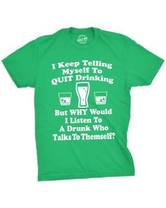 0543f4bef Plaid Green Tuxedo St Patricks Day Shirt. See more. I Keep Telling Myself  To Quit Drinking Pregnancy Shirts, Funny Tshirts, Quit Drinking,