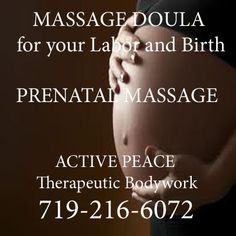 Prenatal Massage A wonderful pampering experience for mom-to-be. Each trimester bring its own issues, which can be helped with massage, but throughout the whole pregnancy, benefits may include: stimulating blood flow, relieve headaches, help alleviate morning sickness, reduce fatigue, relieving aches and pains, and release physical and emotional tension.  719-216-6072 http://www.activepeacetherapeutic.com/