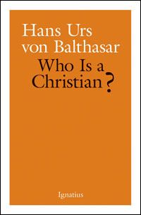 """Dr. Jeff Mirus: a recurring theme of the brilliant Swiss theologian Hans Urs von Balthasar (1905 – 1988) is that """"when we assume that the big question of how we are supposed to respond to God is thought to be in the rear-view mirror (he calls this """"renewal with God behind us""""), our own faulty preconceptions cause us to spiral into a fresh set of evasions in the name of reform. Therefore, the question """"Who Is a Christian?"""" (i.e., what does it mean to be a Christian?) must always come first."""""""