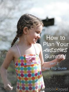 How to Plan an Awesome Summer: Part 2 | 15 Field Trip Ideas for kids of all ages in summer time | Bambini Travel