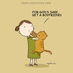 No, I have a cat. Why would I want a boyfriend?