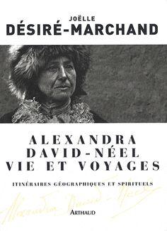Alexandra David-Neel , sa vie et ses voyages