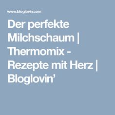 Der perfekte Milchschaum | Thermomix - Rezepte mit Herz | Bloglovin'