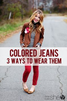 Women's Fashion. Three ways to wear colored jeans! I seriously love this fashion trend...Sydney has some really good tips to personalize them to your own style!