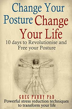 BOOK--Pain Management: Change Your Posture Change Your Life (Get Pain Free) Your Pain Release Book: (10 Days to Revolutionise and Free Your Posture)Your Cure for Chronic Neck/Back Pain by Greg Parry