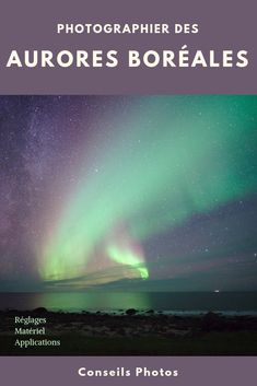 Aurores boréales : Ou et Quand les voir ? Photographing the northern lights: all the tips and settings to know before leaving for a trip to the north in winter (or autumn). Camping Photography, Photography Guide, Gopro Photography, Photography Equipment, Landscape Photography, Portrait Photography, Wedding Photography, Lofoten, Camera Apps