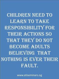 Because once they become adults there is almost no going back....