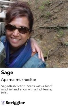 Sage by Aparna mukhedkar https://scriggler.com/detailPost/story/47274 Sage-flash fiction. Starts with a bit of mischief and ends with a frightening twist.