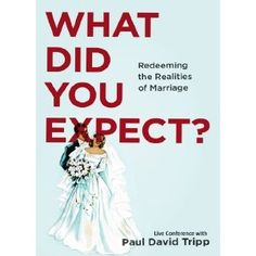 ...and Paul Tripp's book on having a realistic expectation for marriage. Good stuff.