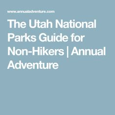 The Utah National Parks Guide for Non-Hikers   Annual Adventure