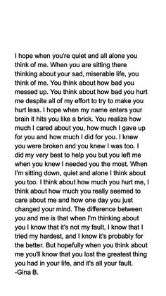 I hope you realize how much you hurt me.