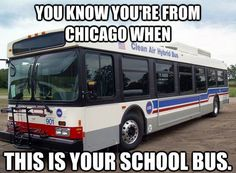 You know you are from Chicago when this is your school bus.