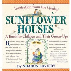 Sunflower Houses: A Book for Children and Their Grown-Ups. Gardening ideas for children. Fairy tea parties, anyone?  $13.95