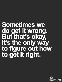 When things go wrong, the best way to fix it, is by figuring out how to get it right.