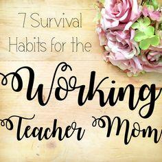 7 Survival Habits for the Working Teacher Mom - The Eager Teacher