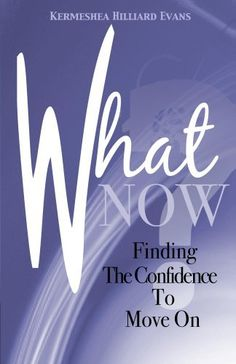 What Now? Finding the Confidence to Move On (Going To Church To Catch Hell) by Kermeshea Evans, http://www.amazon.com/dp/B008X6RBXM/ref=cm_sw_r_pi_dp_urEcrb0GQG2Z3