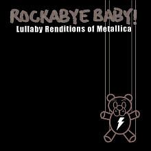 "Rockabye Baby - Lullaby Renditions of Metallica CD - Baby Rock Records - Toys ""R"" Us. Okay, I sampled these on itunes they're way cool"