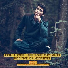 Negative thoughts are damaging...listen to yours...what do they say about your state of mind?