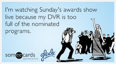 I'm watching Sunday's awards show live because my DVR is too full of the nominated programs.