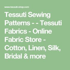 Tessuti Sewing Patterns - - Tessuti Fabrics - Online Fabric Store - Cotton, Linen, Silk, Bridal & more