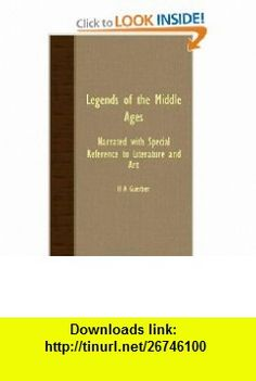 Legends Of The Middle Ages - Narrated With Special Reference To Literature And Art (9781406729122) H A Guerber , ISBN-10: 1406729124  , ISBN-13: 978-1406729122 ,  , tutorials , pdf , ebook , torrent , downloads , rapidshare , filesonic , hotfile , megaupload , fileserve