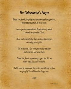 """""""Chiropractors Prayer"""" by Joel Johnson: The Chiropractor's Prayer, by Dr. Joel Johnson, Copyright 1993.  The sincere prayer of Christian chiropractors giving God the glory for His gift of this great profession."""