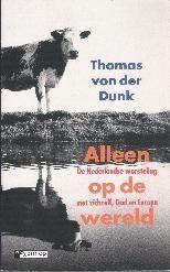 Thomas von der Dunk, Alleen op de wereld. De Nederlandse worsteling met zichzelf, God en Europa. Te koop via www.marktplaats.nl. Vraagprijs 5 euro.
