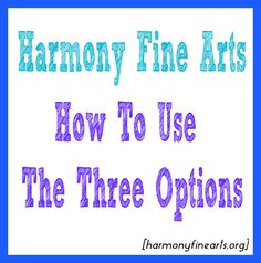 Harmony Fine Arts How to Use the Three Options harmonyfinearts.org