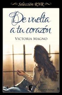 De vuelta a tu corazón // Victoria Magno // Romance actual // Novela romántica de Selección RNR