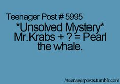 *Unsolved Mystery* Mr. Krabs + ? = Pearl the whale.