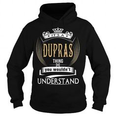 DUPRAS  Its a DUPRAS Thing You Wouldnt Understand  T Shirt Hoodie Hoodies YearName Birthday
