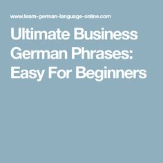 Ultimate Business German Phrases: Easy For Beginners