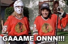 Wayne's World. Can't play street hockey without saying this at least once.