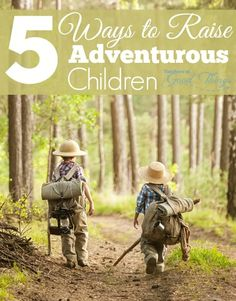 5 Ways to Raise Adventurous Children - Learn how to create adventurous children with these 5 ways that will build memories that they will remember into their own adulthood. | www.teachersofgoodthings.com