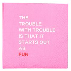 The Trouble With Trouble - Napkin Favorite Quotes, Best Quotes, Funny Quotes, Life Quotes, Trouble Quotes, Drinks, Interesting Quotes, Cocktail Napkins, Drinking