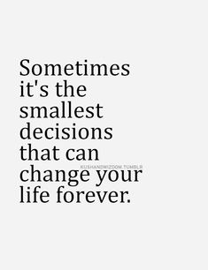 the smallest decisions
