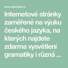 Internetové stránky zaměřené na výuku českého jazyka, na kterých najdete zdarma vysvětlení gramatiky i různá cvičení s vysvětlením správných odpovědí. Dále na nich naleznete testy z české i světové literatury.