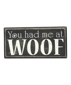 Primitives by Kathy You Had Me at Woof Wall Sign | zulily