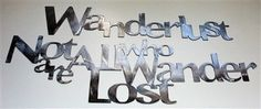 Wanderlust & Not all Who Wander are Lost Metal Wall Accents Travel Art Metal Wall Art Decor, Metal Wall Sculpture, Metal Art, Closed For Christmas, Metal Walls, Accent Colors, Modern Wall, Wanderlust, Wall Accents