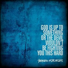God is up to something or the devil wouldn't be fighting you this hard. #speaklife