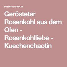 Gerösteter Rosenkohl aus dem Ofen - Rosenkohlliebe - Kuechenchaotin