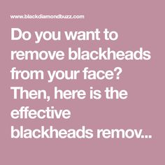 Do you want to remove blackheads from your face? Then, here is the effective blackheads removal to get rid of blackheads fast at home.See before and after ..