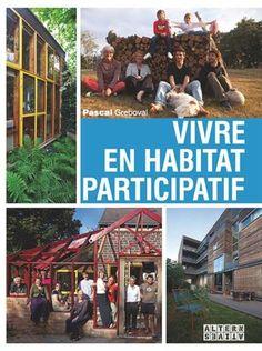 Vivre en habitat participatif / Pascal Greboval  Partager un lieu, des services, du matériel, du temps... L'habitat participatif permet tout cela ! Ce livre nous invite à découvrir 17 habitats situés aux quatre coins de la France.