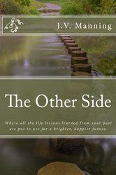 The Other Side: Where all the life lessons from our past are put to use for a brighter, happier future.