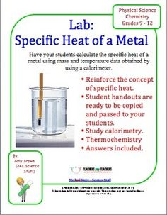 Chemistry Lab: Specific Heat Of A Metal.  PURPOSE: To calculate the specific heat of a metal using mass and temperature data obtained by using a calorimeter.  $