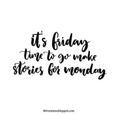It'S friday time to go make stories for monday Fabulous Friday Quotes, Happy Wednesday Quotes, Thursday Quotes, Wednesday Motivation, Monday Quotes, Its Friday Quotes, Quotes Motivation, Happy Friday, Tgif Quotes